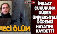 İnşaat Çukuruna Düşen Üniversiteli Öğrenci Öldü